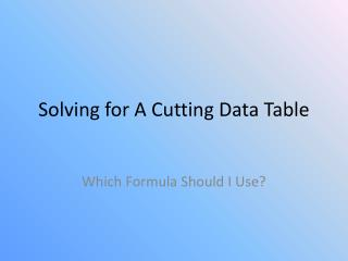 Solving for A Cutting Data Table