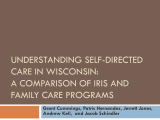 Understanding Self-Directed Care in Wisconsin:  A Comparison of IRIS and Family Care Programs
