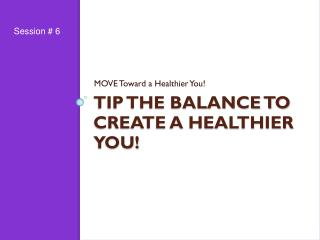 Tip the Balance to Create a Healthier You!