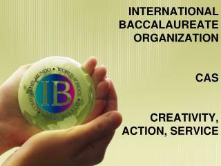 INTERNATIONAL BACCALAUREATE ORGANIZATION CAS  CREATIVITY, ACTION, SERVICE
