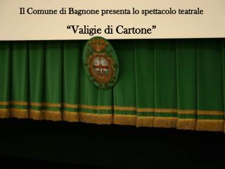 """Il Comune di Bagnone presenta lo spettacolo teatrale  """"Valigie di Cartone"""""""