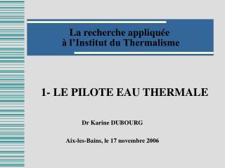 La recherche appliqu�e  � l�Institut du Thermalisme