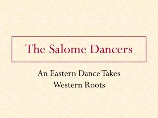 The Salome Dancers