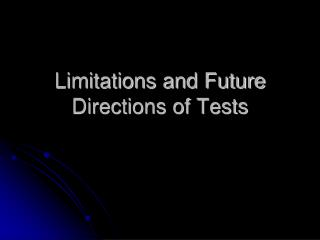 Limitations and Future Directions of Tests