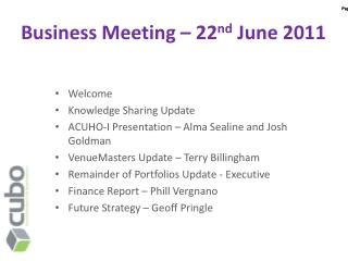 Business Meeting – 22 nd  June 2011