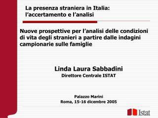 Linda Laura Sabbadini Direttore Centrale ISTAT Palazzo Marini Roma, 15-16 dicembre 2005