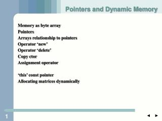 Memory as byte array Pointers Arrays relationship to pointers Operator 'new' Operator 'delete'
