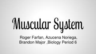 Roger Farfan, Azucena Noriega, Brandon Major ,Biology Period 6