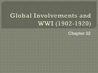 Global Involvements and WWI (1902-1920)