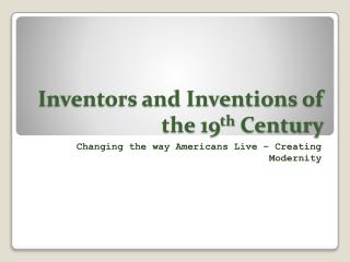 Inventors and Inventions of the 19 th  Century