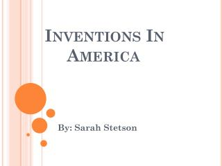 Inventions In 	America