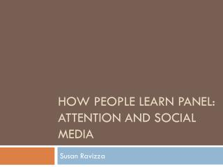 How People Learn Panel:  attention and Social media