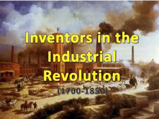 Inventors in the Industrial Revolution