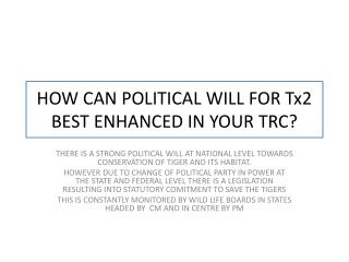 HOW CAN POLITICAL WILL FOR Tx2  BEST ENHANCED IN YOUR TRC?