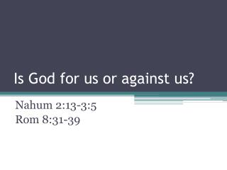 Is God for us or against us?