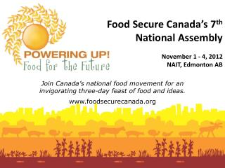 Food  S ecure Canada's 7 th National  Assembly  November 1  - 4,  2012  NAIT , Edmonton AB