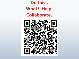 Do this.. What?  Help! Collaborate .