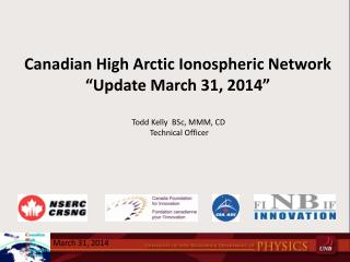 "Canadian  H igh Arctic  Ionospheric  Network ""Update March 31, 2014"""