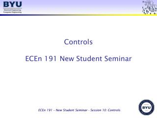 Controls ECEn 191 New Student Seminar