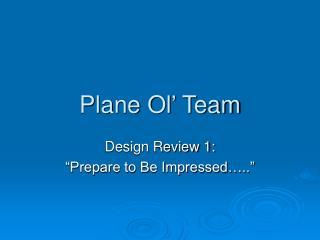 Plane Ol' Team