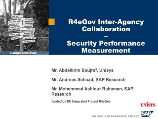 Mr. Abdelkrim Boujraf, Unisys Mr. Andreas Schaad, SAP Research