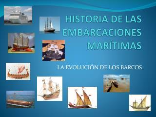 HISTORIA DE LAS EMBARCACIONES MAR�TIMAS