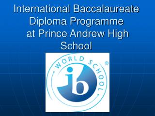 International Baccalaureate Diploma Programme  at Prince Andrew High School