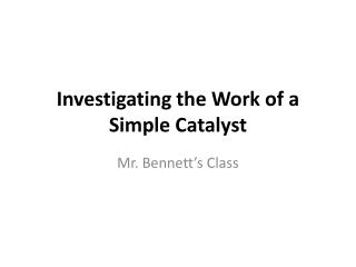 Investigating the Work of a Simple Catalyst