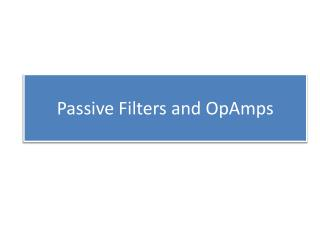 Passive Filters and  OpAmps