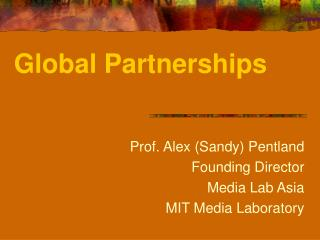 Prof. Alex (Sandy) Pentland Founding Director  Media Lab Asia      MIT Media Laboratory