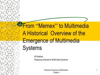 "From  "" Memex ""  to Multimedia  A Historical  Overview of the Emergence of Multimedia Systems"