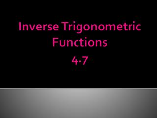 Inverse Trigonometric Functions 4.7