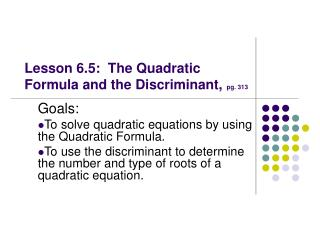 Lesson 6.5:  The Quadratic Formula and the Discriminant,  pg. 313