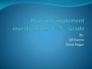 Plan and implement investigations 3 rd -5 th  Grade