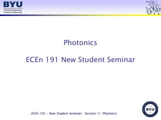 Photonics ECEn 191 New Student Seminar