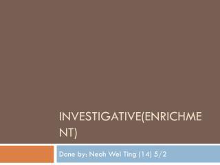 Investigative(Enrichment)