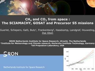 CH 4  and CO 2  from space : The SCIAMACHY, GOSAT and Precursor S5 missions