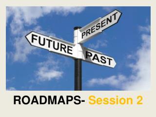 ROADMAPS-  Session 2