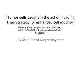 """Tumor cells  c aught in the act of invading: Their strategy for enhanced cell motility"""