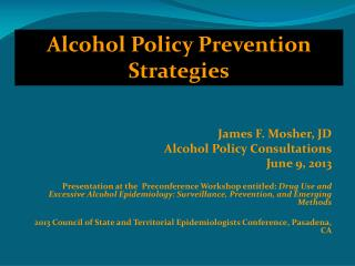 James F. Mosher, JD Alcohol Policy Consultations June 9, 2013