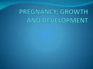 PREGNANCY; GROWTH AND DEVELOPMENT
