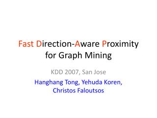 Fast D irection- A ware  P roximity  for Graph Mining