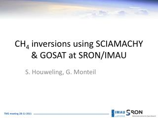 CH 4  inversions using SCIAMACHY & GOSAT at SRON/IMAU