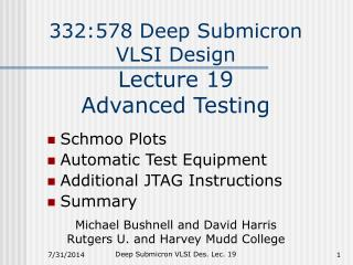 332:578 Deep Submicron VLSI Design Lecture 19    Advanced Testing