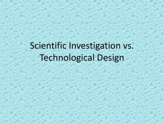 Scientific Investigation vs.  T echnological Design