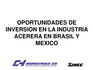 OPORTUNIDADES DE INVERSION EN LA INDUSTRIA ACERERA EN BRASIL Y MEXICO