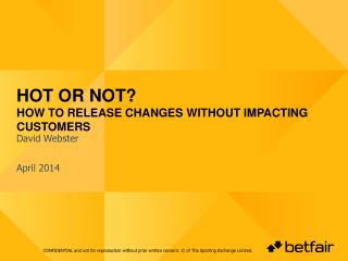 Hot or  Not? How  to Release Changes Without Impacting Customers