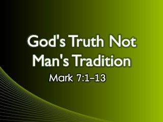 God's Truth Not  Man's Tradition