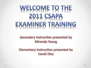 Welcome to the 2011 CSAPA Examiner Training