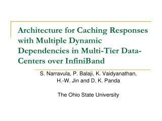 S. Narravula, P. Balaji, K. Vaidyanathan,      H.-W. Jin and D. K. Panda The Ohio State University